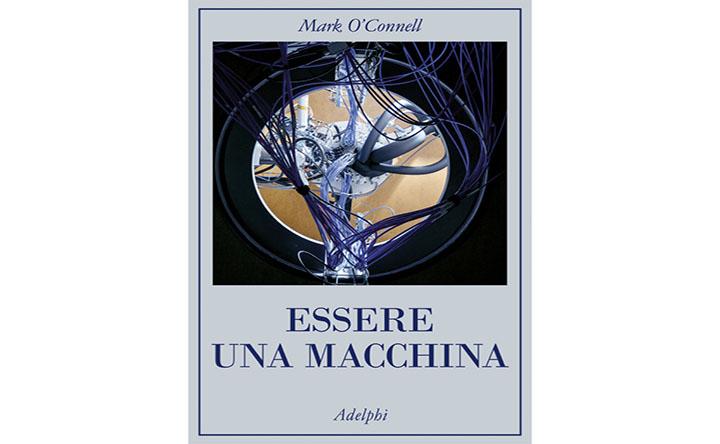 Essere una Macchina, di Mark O'Connell